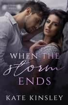 When the Storm Ends - The Tempest Series, #1 eBook by Kate Kinsley