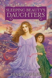 Sleeping Beauty's Daughters ebook by Diane Zahler
