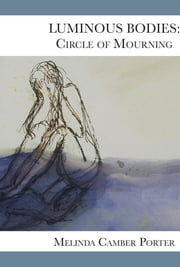 Luminous Bodies: Circles of Mourning - Volume 2, Number 3 ebook by Melinda Camber Porter