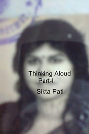 Thinking Aloud - Part-I ebook by Sikta Pati