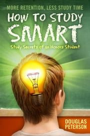 How To Study Smart - Study Secrets of an Honors Student ebook by Douglas Peterson