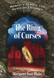 Merlin's School for Ordinary Children - The Ring of Curses ebook by Margaret Rose Blake