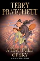 A Hat Full of Sky - (Discworld Novel 32) ebook by