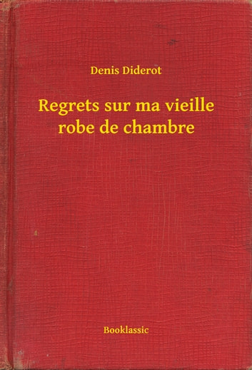 Regrets sur ma vieille robe de chambre eBook by Denis Diderot