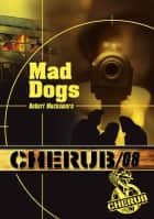 Cherub (Mission 8) - Mad dogs ebook by Robert Muchamore
