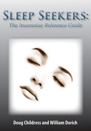Sleep Seekers - The Insomniacs Reference Guide ebook by William Dorich,Doug Childress. M.D.