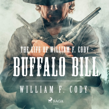 The Life of William F. Cody - Buffalo Bill audiobook by William F. Cody
