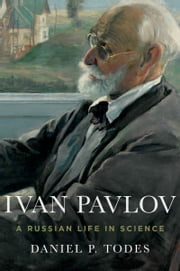 Ivan Pavlov: A Russian Life in Science ebook by Daniel P. Todes