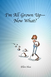 I'm All Grown Up: Now What? ebook by Ellen Shea