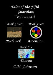 Tales of the Fifth Guardian; Volumes 4: 6 ebook by C. M. Johnson