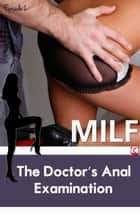 The Doctor's Anal Examination (MILF) ebook by Diana Pout