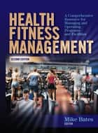 Health Fitness Management, Second Edition - A Comprehensive Resource for Managing and Operating Programs and Facilities ebook by Mike Bates