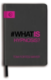 What is Hypnosis? ebook by Tom Fortes Mayer