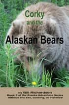 Corky and the Alaskan Bears ebook by Bill Richardson