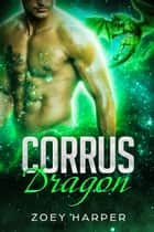 Corrus Dragon - A Paranormal Romance ebook by Zoey Harper