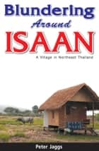 Blundering Around Isaan ebook by Peter Jaggs