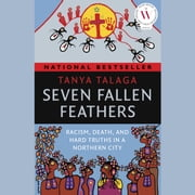 Seven Fallen Feathers - Racism, Death, and Hard Truths in a Northern City livre audio by Tanya Talaga