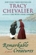 Remarkable Creatures: A Novel ebook by Tracy Chevalier
