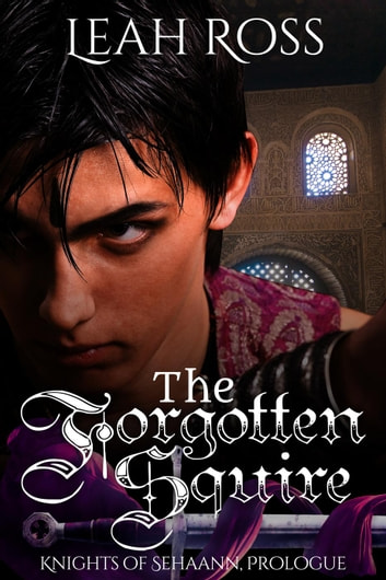 The Forgotten Squire - Knights of Sehaann, #0 ebook by Leah Ross