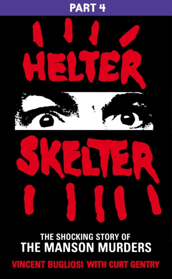Helter Skelter: Part Four of the Shocking Manson Murders eBook by Vincent Bugliosi