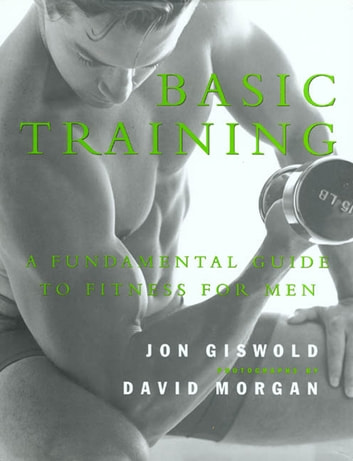Basic Training - A Fundamental Guide to Fitness for Men ebook by Jon Giswold