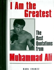 I Am the Greatest: The Best Quotations from Muhammad Ali ebook by Karl Evanzz