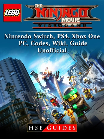The Lego Ninjago Movie Video Game, Nintendo Switch, PS4, Xbox One, PC, Codes, Wiki, Guide Unofficial ebook by HSE Guides
