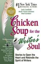 Chicken Soup for the Writer's Soul - Stories to Open the Heart and Rekindle the Spirit of Writers ebook by Jack Canfield, Mark Victor Hansen