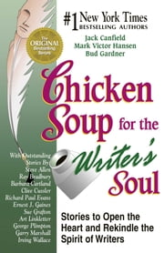 Chicken Soup for the Writer's Soul - Stories to Open the Heart and Rekindle the Spirit of Writers ebook by Jack Canfield,Mark Victor Hansen