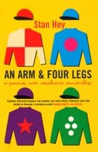 An Arm And Four Legs ebook by Stan Hey