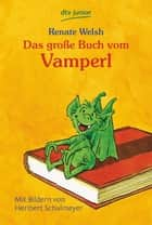 Das große Buch vom Vamperl ebook by Renate Welsh, Heribert Schulmeyer