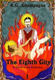 The Eighth City: A Torch in the Darkness ebook by R.C. Champagne