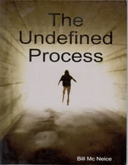 The Undefined Process ebook by Bill Mc Neice