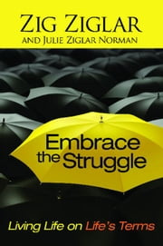 Embrace the Struggle - Living Life on Life's Terms ebook by Zig Ziglar,Julie Ziglar Norman