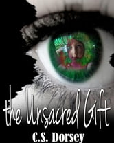The Unsacred Gift ebook by C.S. Dorsey