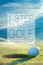 1 Step to Better Golf (4-book Series) ebook by Thomas J. Smith