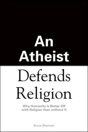 An Athiest Defends Religion ebook by Bruce Sheiman