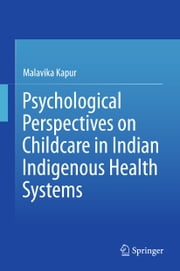 Psychological Perspectives on Childcare in Indian Indigenous Health Systems ebook by Malavika Kapur