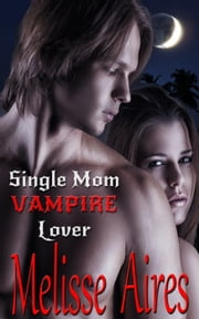 Single Mom, Vampire Lover ebook by Melisse Aires