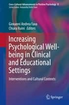 Increasing Psychological Well-being in Clinical and Educational Settings ebook by Giovanni Andrea Fava,Chiara Ruini