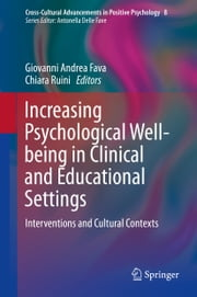 Increasing Psychological Well-being in Clinical and Educational Settings - Interventions and Cultural Contexts ebook by Giovanni Andrea Fava, Chiara Ruini