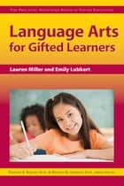 Language Arts for Gifted Learners ebook by Emily Lubkert,Lauren Miller