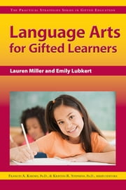 Language Arts for Gifted Learners - The Practical Strategies Series in Gifted Education ebook by Emily Lubkert,Lauren Miller