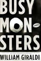 Busy Monsters: A Novel ebook by William Giraldi