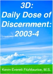 3D: Daily Dose of Discernment: 2003-4 ebook by Kevin Everett FitzMaurice