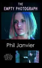 The Empty Photograph ebook by Philip Janvier