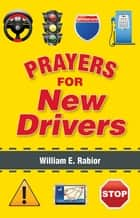 Prayers for New Drivers ebook by William E. Rabior, ACSW
