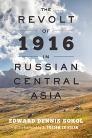 The Revolt of 1916 in Russian Central Asia ebook by Edward Dennis Sokol,S. Frederick Starr
