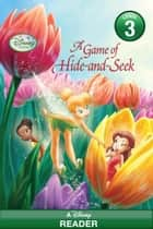 Disney Fairies: A Game of Hide-and-Seek - A Disney Reader (Level 3) ebook by Disney Book Group