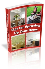 Tips for Sprucing Up Your Home ebook by Anonymous